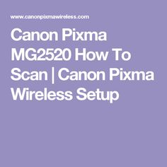 Canon Pixma MG2520 How To Scan | Canon Pixma Wireless Setup