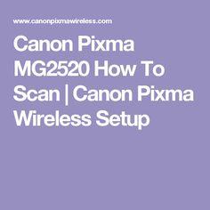 Canon Pixma MG2520 How To Scan | Canon Pixma Wireless Setup