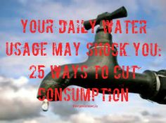 Your Daily Water Usage May Shock You: 25 Ways to Reduce Your Consumption | The Organic Prepper