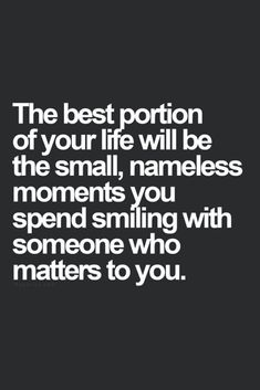 37 Positive Quotes About Life To Inspire 16these small moments mean the world, will i ever be able to let it out! ty for the smiles!!!
