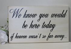 Rustic Wedding Sign Memorial We know you would be here today if heaven wasn't so far away. Great sign to remember passed loved ones at your wedding. Country style sign