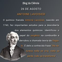 Antoine Lavoisier, químico francês nascido em 1743, fez importantes estudos para a descoberta dos elementos químicos.