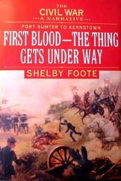 The Civil War: A Narrative: Fort Sumter to Kernstown: First Blood--The Thing Gets Underway  (The Civil War #1)