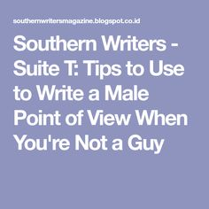 Southern Writers - Suite T: Tips to Use to Write a Male Point of View When You're Not a Guy