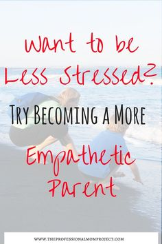 Parenting tips for how to become a more empathetic parent. Learning to parent with empathy.