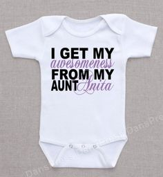 New Aunt Gifts for Her from the Baby Girl:  Personalized I Get My Awesomeness from My Aunt Name Baby Onesie Bodysuit by Dan's Press @ Etsy