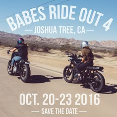 BABES RIDE OUT - JOSHUA TREE 2016  Where – Joshua Tree, CA When – October 20, 2016 to October 23, 2016