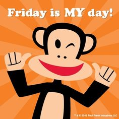 Friday is MY day!