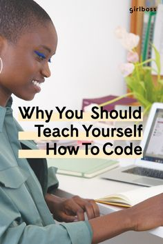 GIRLBOSS.COM: Why You Should Teach Yourself (At Least A Little) Coding // Girls Who Code