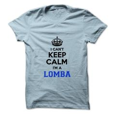 I cant keep calm Im a LOMBA - #teespring #white shirt. LOWEST PRICE => https://www.sunfrog.com/Names/I-cant-keep-calm-Im-a-LOMBA.html?60505