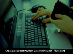 Choosing The Best Payment Gateway Provider - Payvement