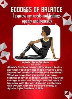 Like Egyptian Goddess Maat, Agbala is the Igbo Goddess of Balance! Affirmation: I express my needs openly and honestly.
