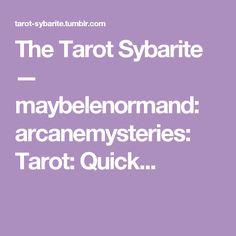 The Tarot Sybarite — maybelenormand: arcanemysteries: Tarot: Quick...