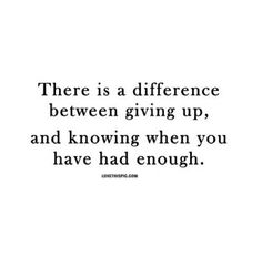 You Had Enough difference enough giving up quote quotes life quote life quotes
