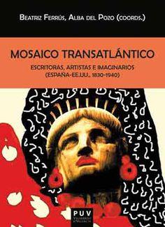 Mosaico transatlántico : escritoras, artistas e imaginarios (España-USA, 1830-1940) / Beatriz Ferrús y Alba del Pozo (coords.). Universitat de València, 2015