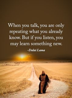 When you talk, you are only repeating what you already know. But if you listen, you may learn something new. - Dalai Lama #powerofpositivity #positivewords #positivethinking #inspirationalquote #motivationalquotes #quotes #life #love #hope #faith #respect #talk #listen #learn