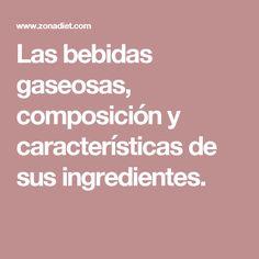 Las bebidas gaseosas, composición y características de sus ingredientes.