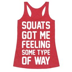 """Squats - sometimes you love them, sometimes you hate them, they got you feeling some type of way. Show off your love/hate relationship with squats and working out with this fitness humor design featuring the text """"Squats Got Me Feeling Some Type Of Way"""" for funny fitness!"""