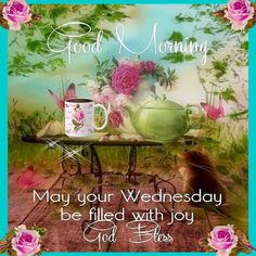 Inspirational & Blessed Wednesday Good Morning Quotes - - Good Morning wednesday quotes and inspirational quotes to start your wednesday. Wednesday Morning Images, Wednesday Morning Greetings, Blessed Wednesday, Happy Wednesday Quotes, Good Morning Wednesday, Wednesday Wishes, Wonderful Wednesday, Wednesday Prayer, Weekend Images