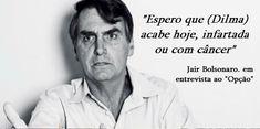 BLOG DO IRINEU MESSIAS: Bolsonaro diz querer que Dilma morra hoje, de infa...