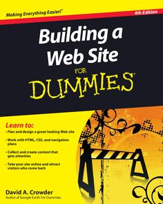 Building a Web Site For Dummies  David A. Crowder • Work with HTML, CSS, and navigation plans • Collect and create content that gets attention • Take your site online and attract visitors who come back Author of Google Earth For Dummies • Plan and design a great-looking Web site ™