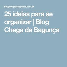 25 ideias para se organizar | Blog Chega de Bagunça
