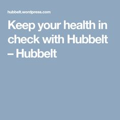 Keep your health in check with Hubbelt – Hubbelt