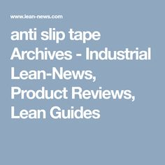 anti slip tape Archives - Industrial Lean-News, Product Reviews, Lean Guides Toyota, Tape, Industrial, Culture, News, Industrial Music, Band, Ice