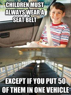 Haha! I've always thought that was odd, too, although I think the rationale is something like if there was ever an accident and the kids all had to get off the bus quickly, it would hamper the bus driver/aide/teacher if they had to help unbuckle every child.