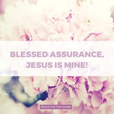 Blessed assurance, Jesus is mine! Oh, what a foretaste of glory divine! Heir of salvation, purchase of God, born of His Spirit, washed in His blood.