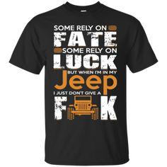 Jeep T shirts Some Rely On Fate Some Rely On Luck But When I'm In My Jeep Shirts Hoodies Sweatshirts