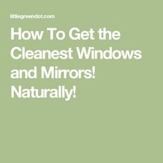 How To Get the Cleanest Windows and Mirrors! Naturally!