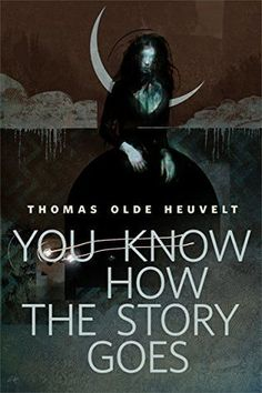 You Know How the Story Goes by Thomas Olde Heuvelt
