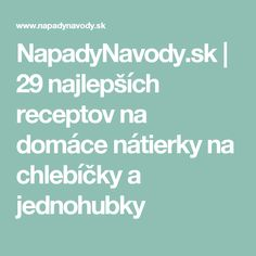 NapadyNavody.sk | 29 najlepších receptov na domáce nátierky na chlebíčky a jednohubky Brunch, Snacks, Breakfast, Recipes, Diet, Morning Coffee, Appetizers, Recipies, Ripped Recipes