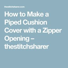 How to Make a Piped Cushion Cover with a Zipper Opening – thestitchsharer