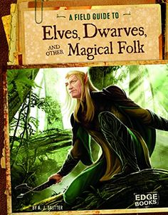 A Field Guide to Elves, Dwarves, and Other Magical Folk (Fantasy Field Guides) by A. J Sautter along with Dragons, Trolls, and other Dangerous Monsters, Goblins, Gremlins, and other Wicked Creatuers and Griffins, Unicorns,  and Other Mythical Beasts