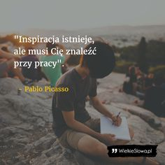 Inspiracja istnieje, ale... #Picasso-Pablo,  #Motywujące-i-inspirujące