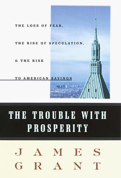 The Trouble With Prosperity: The Loss of Fear, the Rise of Speculation, and the Risk to American Savings by James Grant http://www.amazon.com/dp/0812924398/ref=cm_sw_r_pi_dp_uH8.wb1SFT7WC
