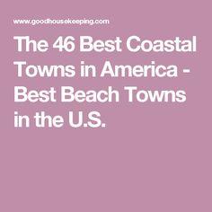 The 46 Best Coastal Towns in America - Best Beach Towns in the U.S.