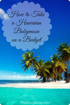 Who wouldn't want to go to Hawaii for a babymoon? These are great ways to make it more affordable.