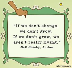 Change is an opportunity for self-reflection and growth.