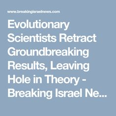Evolutionary Scientists Retract Groundbreaking Results, Leaving Hole in Theory - Breaking Israel News | Latest News. Biblical Perspective.