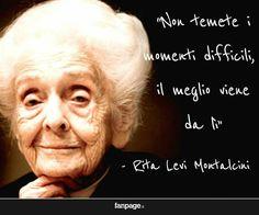 Non temete i momenti difficili, IL MEGLIO VIENE DA LÌ. Rita Levi-Montalcini…