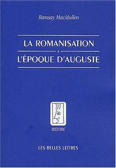 Classique: Ramsay MacMullen La Romanisation à l'époque d'Auguste Servlet, Franz, Auguste, English People, Classic