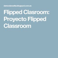 Flipped Clasroom: Proyecto Flipped Classroom