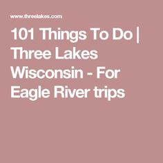 101 Things To Do   Three Lakes Wisconsin - For Eagle River trips Three Lakes, Eagle River, Wisconsin, Things To Do, Vacations, Trips, Places, Travel, Things To Make