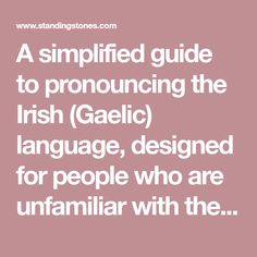 A simplified guide to pronouncing the Irish (Gaelic) language, designed for people who are unfamiliar with the language.