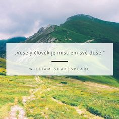 a WS je mistrem slova a činů William Shakespeare, True Words, Woman Quotes, Motto, Quotations, Dreaming Of You, Affirmations, Wisdom, Positivity