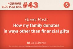 Nonprofit Guest Blog Post Idea No.43: How my family donates in ways other than financial gifts #fundraising