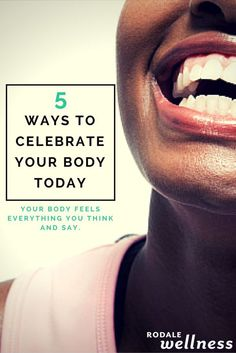 Your body feels everything you think and say. Make it feel great! | Rodale Wellness